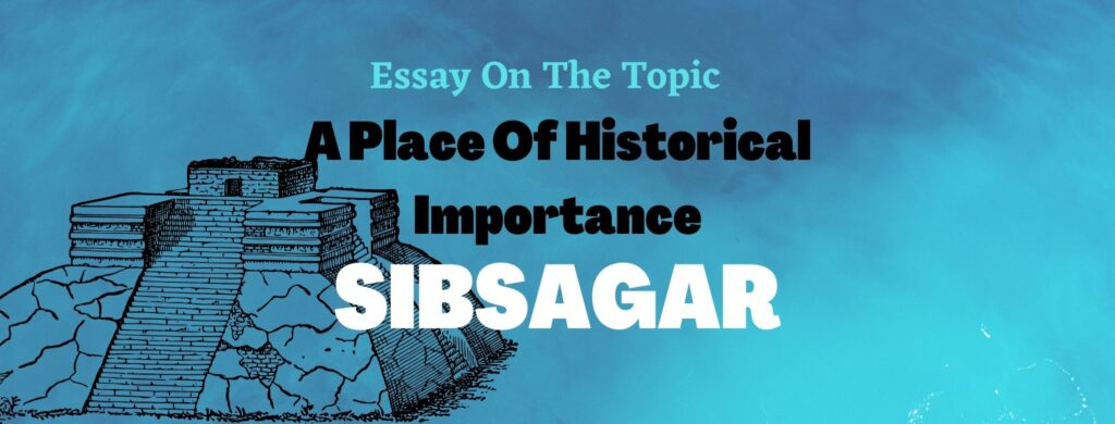 Essay On A Place Of Historical Importance Sibsagar