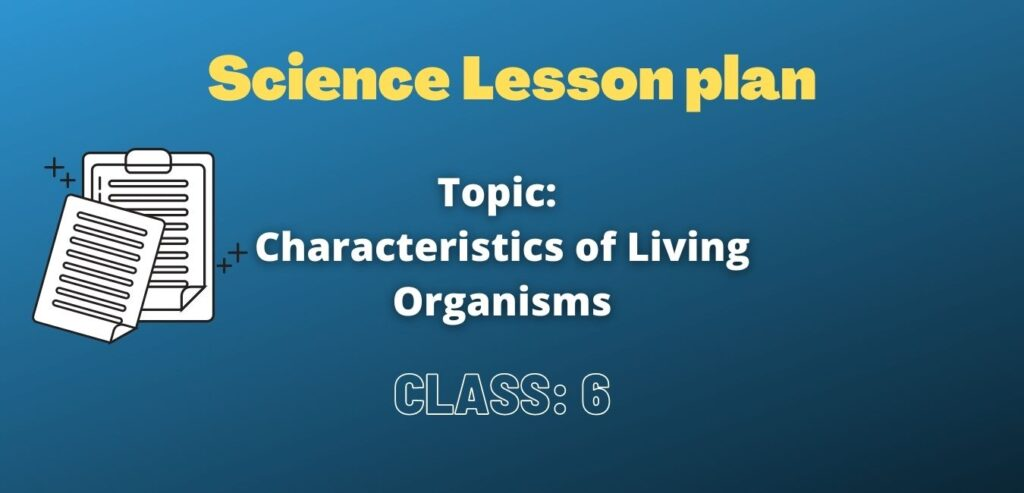 Lesson Plan on Characteristics of Living Organisms for B.Ed.