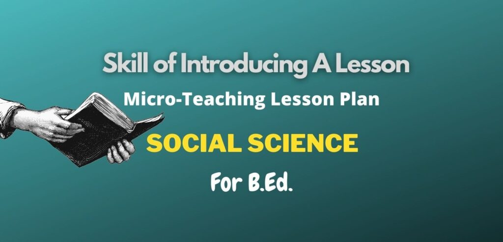 The skill of Introducing in Social Science Micro-Teaching Lesson Plan for B.Ed.